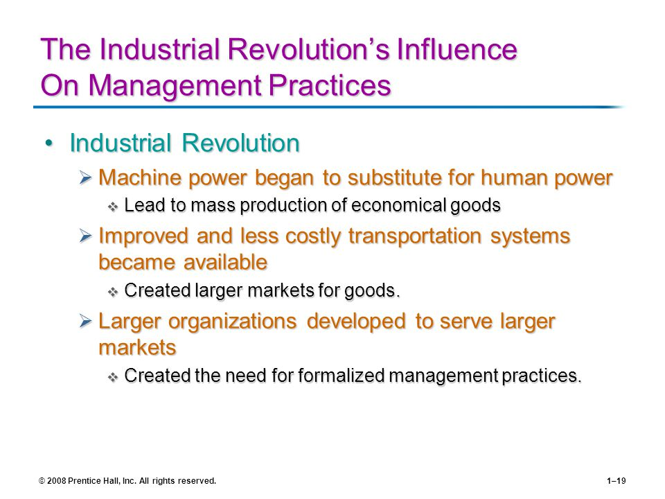 © 2008 Prentice Hall, Inc. All rights reserved.1–19 The Industrial Revolutions Influence On Management Practices Industrial RevolutionIndustrial Revol