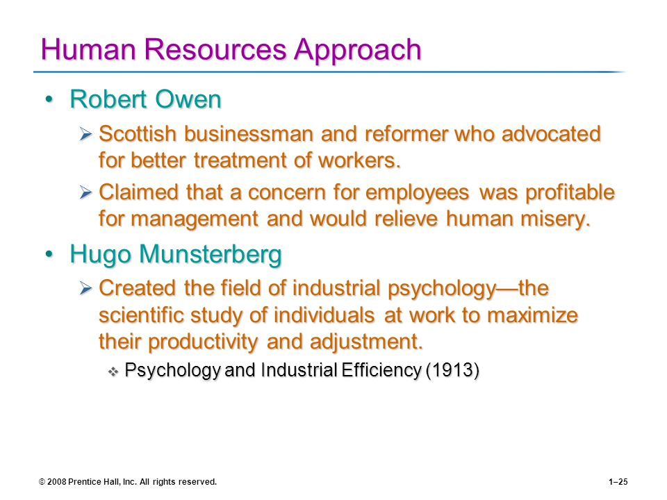 © 2008 Prentice Hall, Inc. All rights reserved.1–25 Human Resources Approach Robert OwenRobert Owen Scottish businessman and reformer who advocated fo