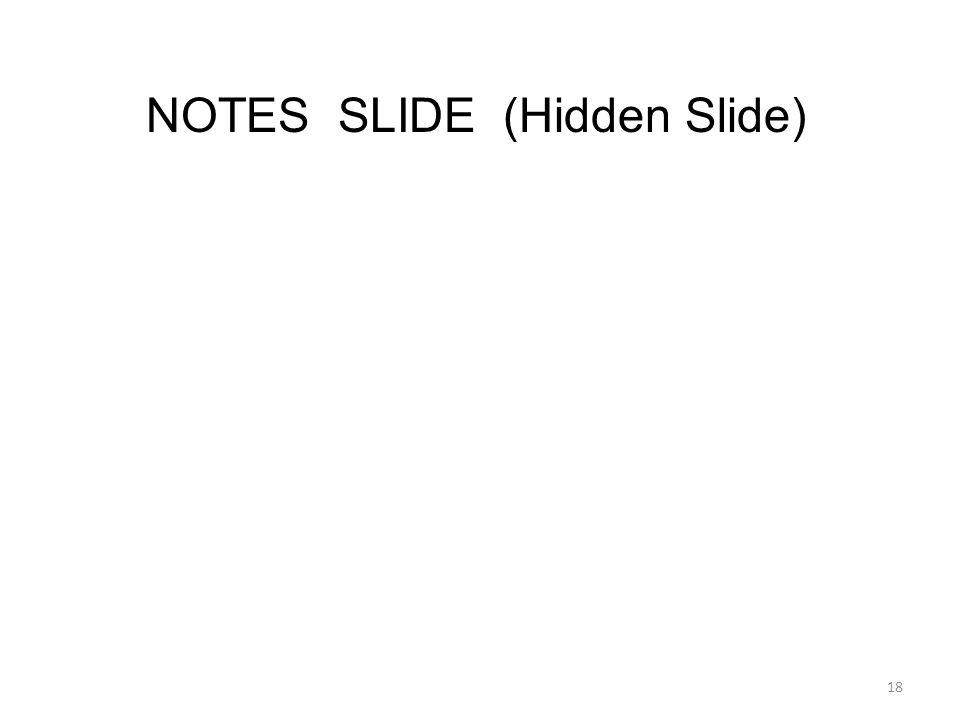 NOTES SLIDE (Hidden Slide) 18