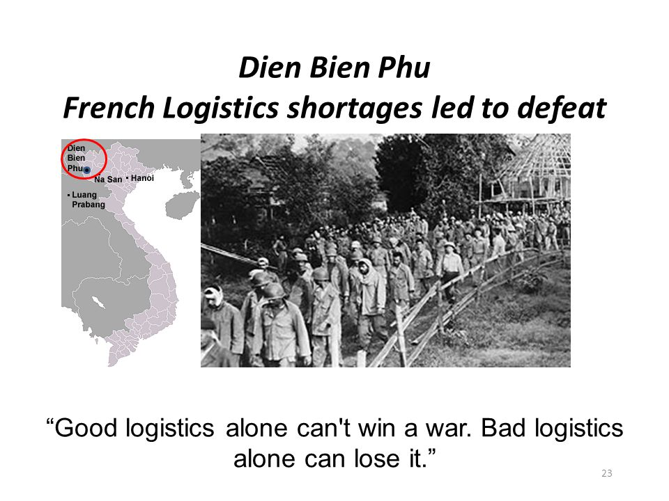 Dien Bien Phu French Logistics shortages led to defeat Good logistics alone can t win a war.