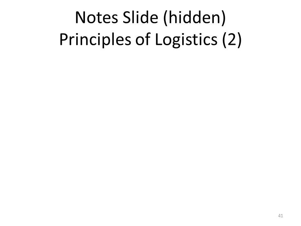 Notes Slide (hidden) Principles of Logistics (2) 41