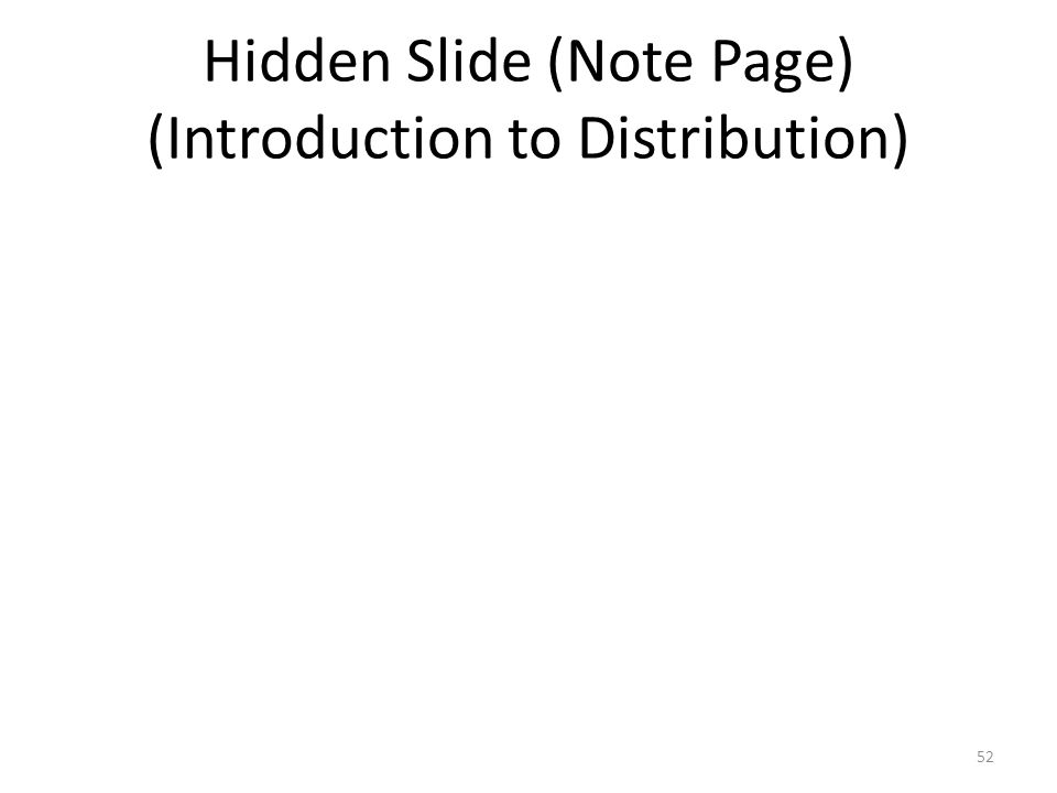 Hidden Slide (Note Page) (Introduction to Distribution) 52