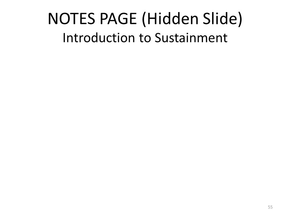 NOTES PAGE (Hidden Slide) Introduction to Sustainment 55