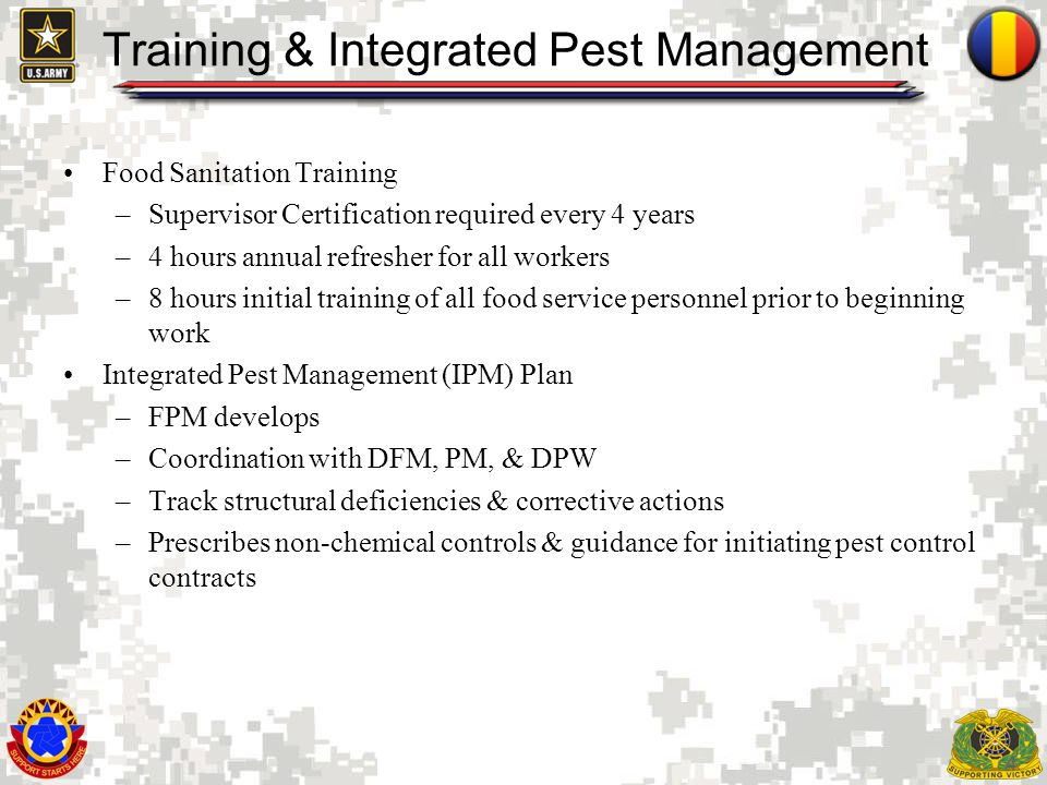 4 Training & Integrated Pest Management Food Sanitation Training –Supervisor Certification required every 4 years –4 hours annual refresher for all wo