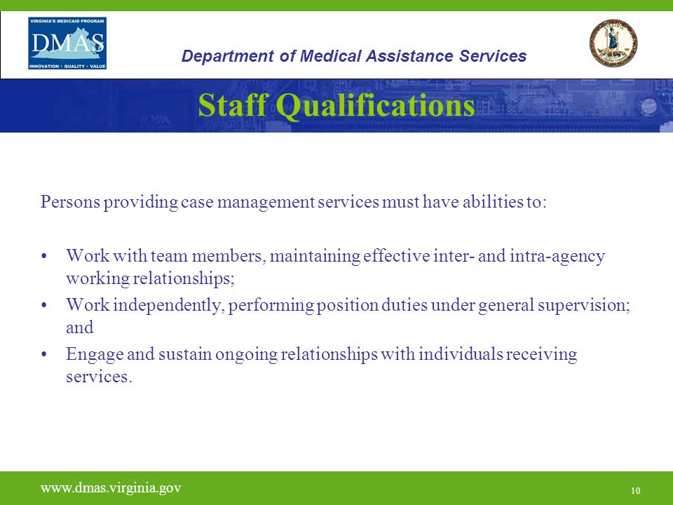 10 Staff Qualifications Persons providing case management services must have abilities to: Work with team members, maintaining effective inter- and in