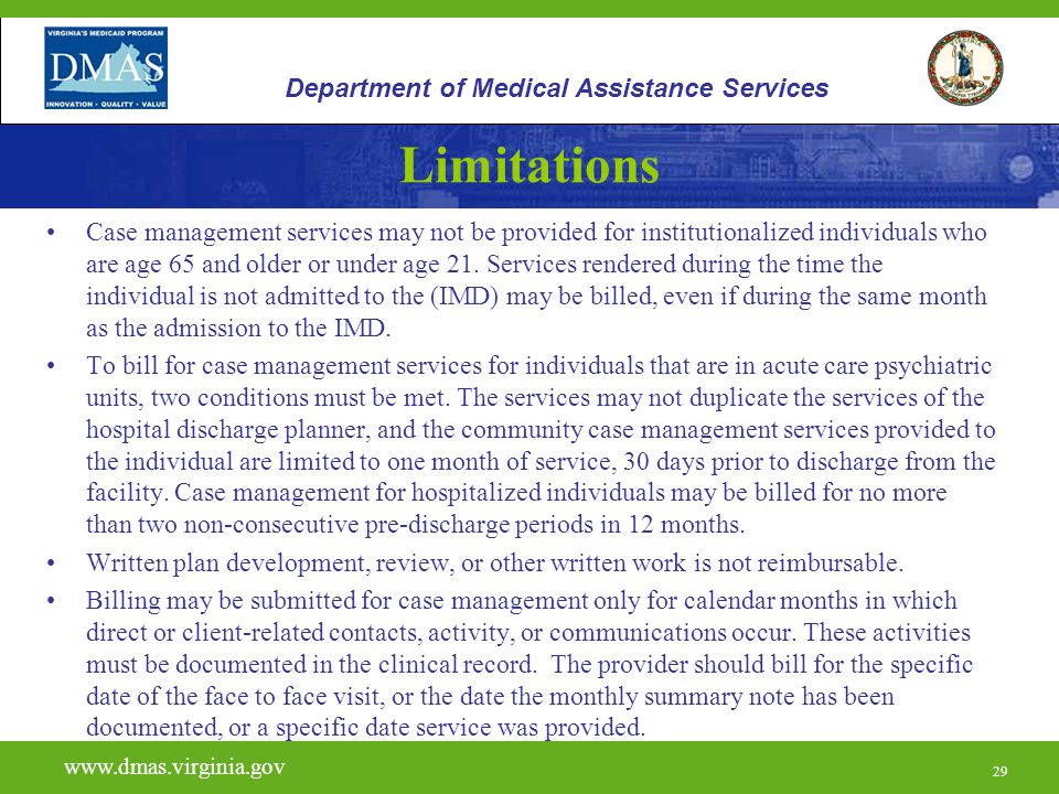 29 Limitations Case management services may not be provided for institutionalized individuals who are age 65 and older or under age 21. Services rende