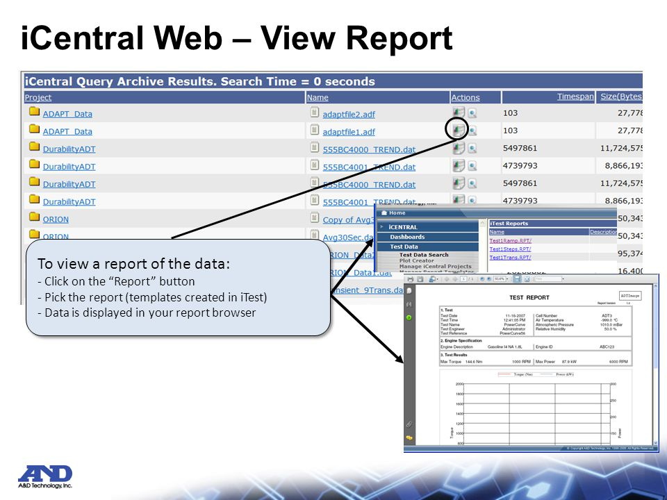 iCentral Web – View Report To view a report of the data: - Click on the Report button - Pick the report (templates created in iTest) - Data is displayed in your report browser To view a report of the data: - Click on the Report button - Pick the report (templates created in iTest) - Data is displayed in your report browser