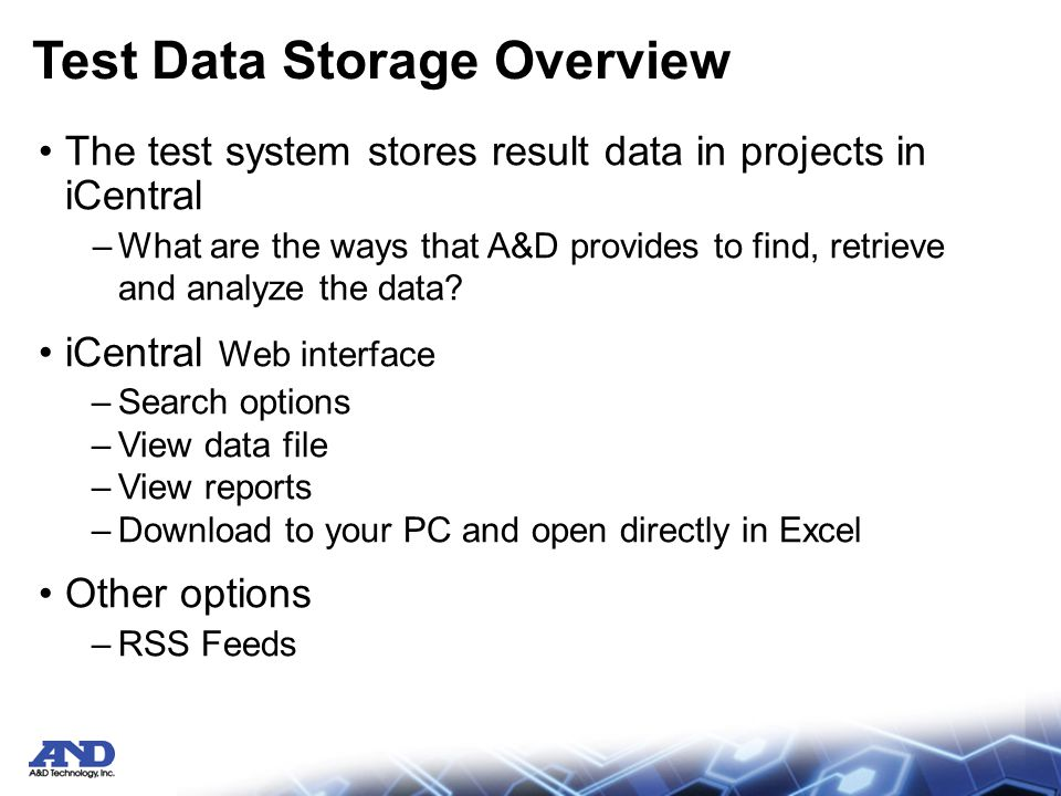 Test Data Storage Overview The test system stores result data in projects in iCentral –What are the ways that A&D provides to find, retrieve and analyze the data.