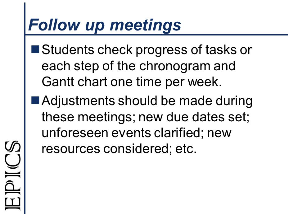Follow up meetings Students check progress of tasks or each step of the chronogram and Gantt chart one time per week.