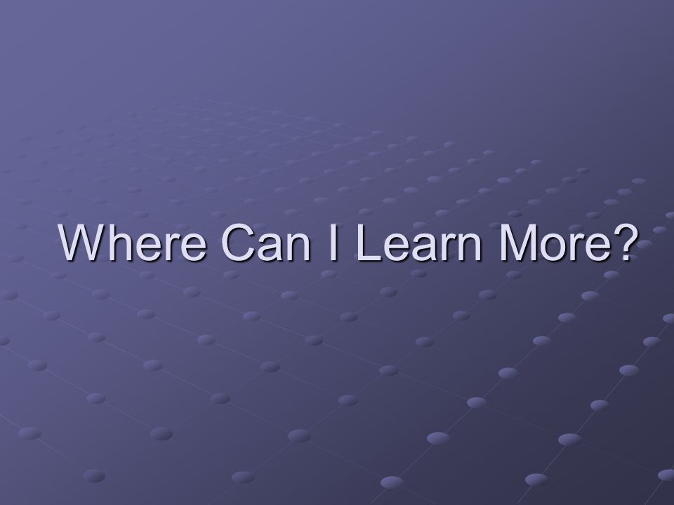 Where Can I Learn More?
