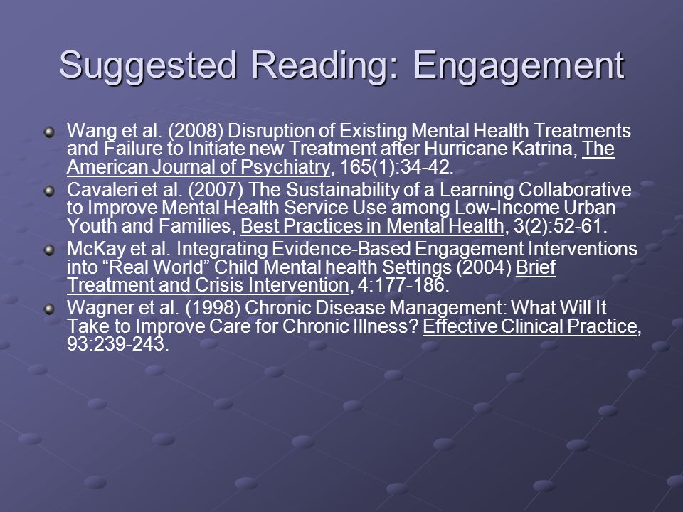 Suggested Reading: Engagement Wang et al. (2008) Disruption of Existing Mental Health Treatments and Failure to Initiate new Treatment after Hurricane