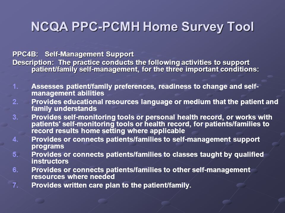 NCQA PPC-PCMH Home Survey Tool PPC4B: Self-Management Support Description: The practice conducts the following activities to support patient/family se