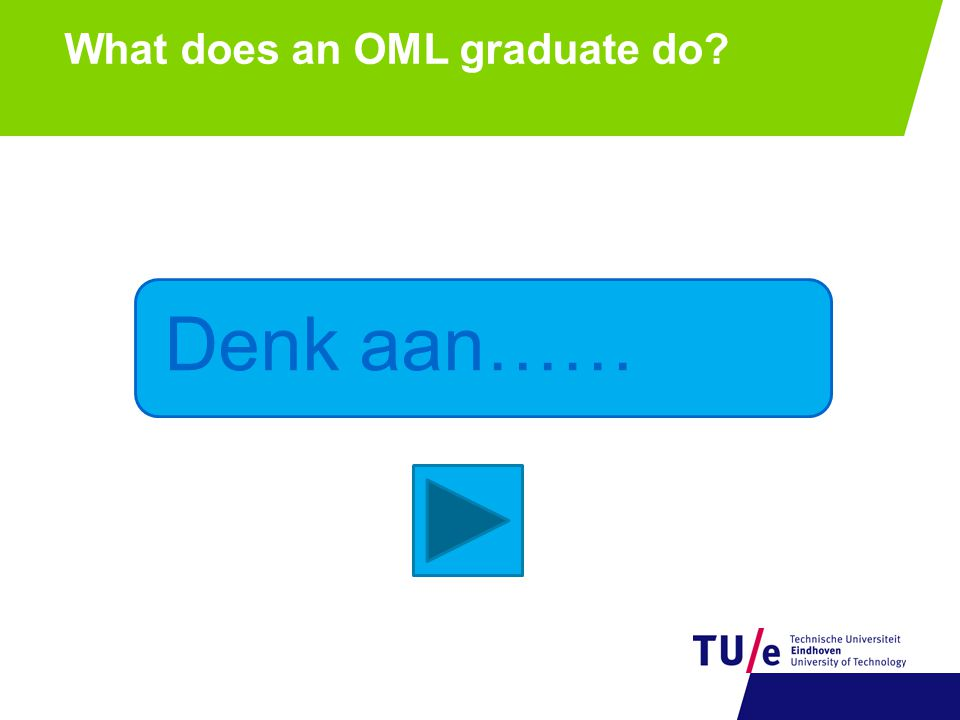 What does an OML graduate do Denk aan……