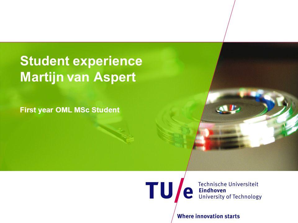 Student experience Martijn van Aspert First year OML MSc Student