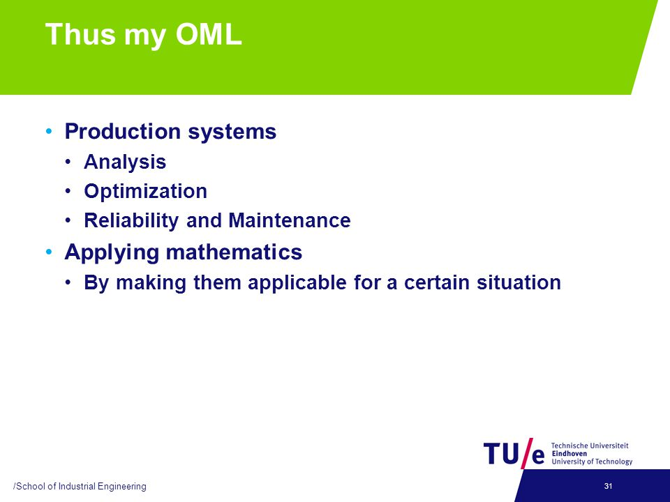 Thus my OML Production systems Analysis Optimization Reliability and Maintenance Applying mathematics By making them applicable for a certain situation /School of Industrial Engineering 31