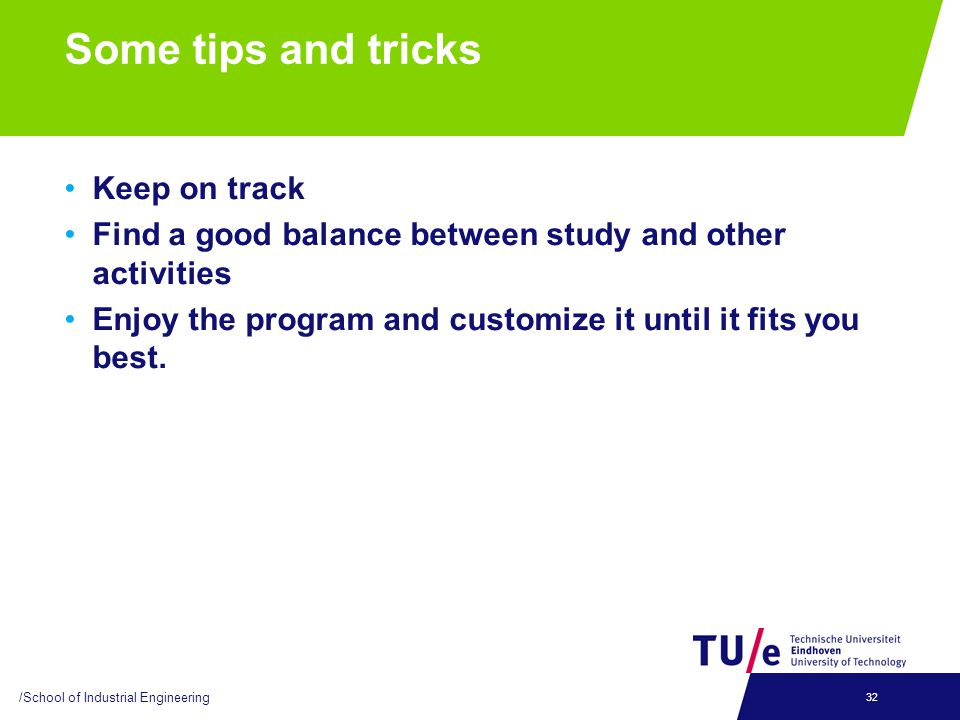 Some tips and tricks Keep on track Find a good balance between study and other activities Enjoy the program and customize it until it fits you best.