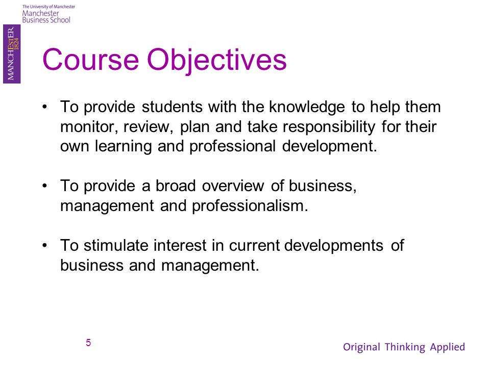 Course Objectives To provide students with the knowledge to help them monitor, review, plan and take responsibility for their own learning and profess