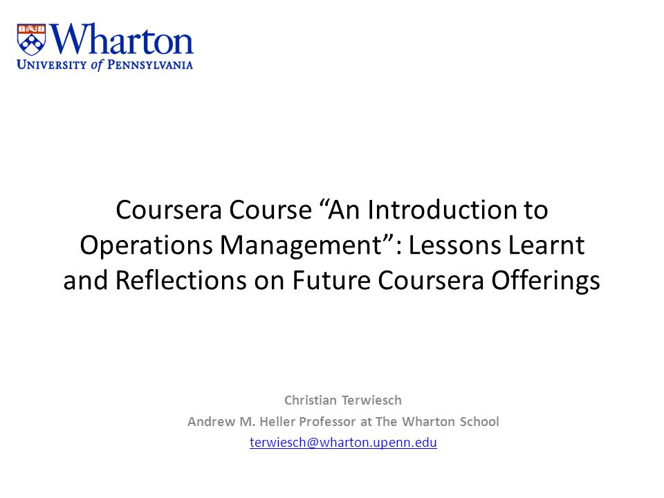 Coursera Course An Introduction to Operations Management: Lessons Learnt and Reflections on Future Coursera Offerings Christian Terwiesch Andrew M. He