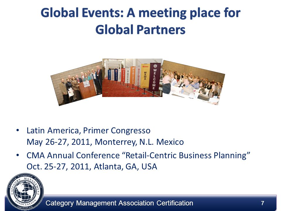 7 Category Management Association Certification 7 Latin America, Primer Congresso May 26-27, 2011, Monterrey, N.L.
