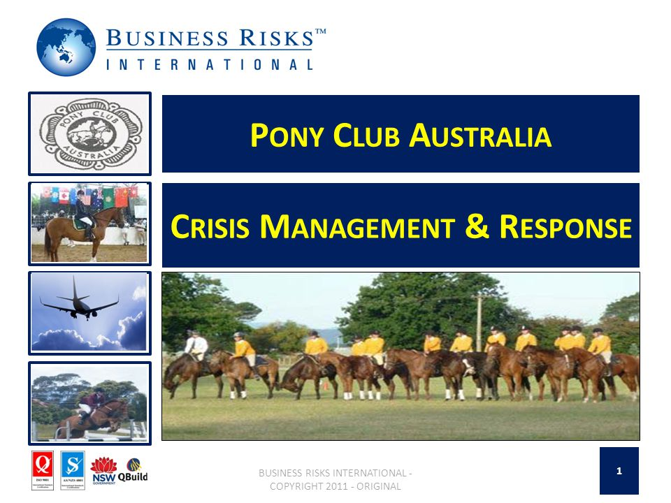 P ONY C LUB A USTRALIA BUSINESS RISKS INTERNATIONAL - COPYRIGHT 2011 - ORIGINAL C RISIS M ANAGEMENT & R ESPONSE 1