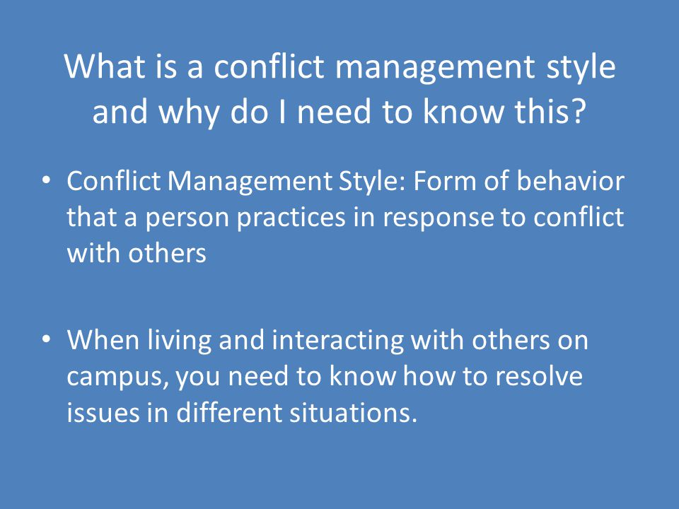 What is a conflict management style and why do I need to know this? Conflict Management Style: Form of behavior that a person practices in response to