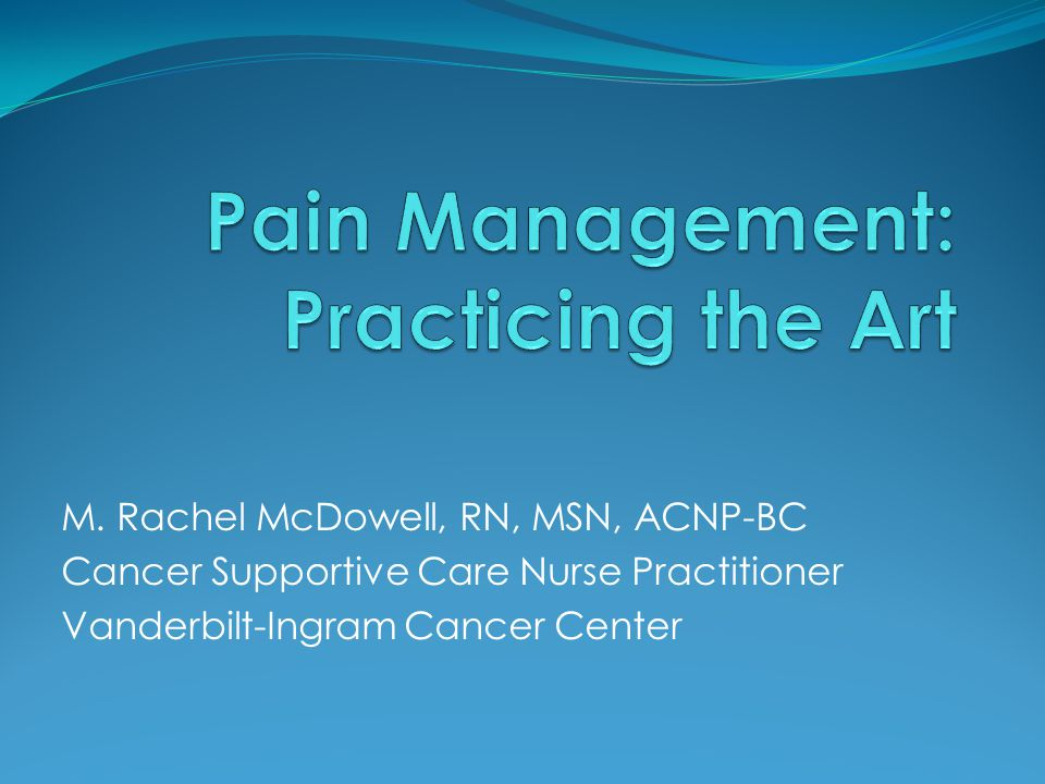 M. Rachel McDowell, RN, MSN, ACNP-BC Cancer Supportive Care Nurse Practitioner Vanderbilt-Ingram Cancer Center