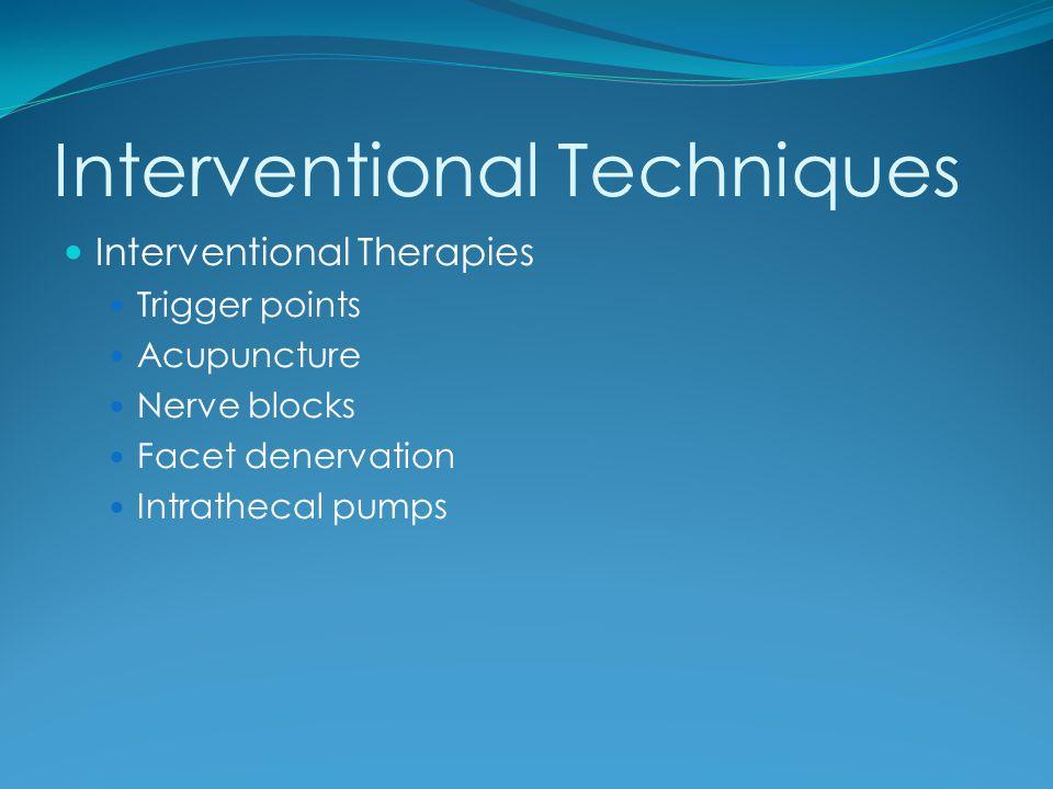 Interventional Techniques Interventional Therapies Trigger points Acupuncture Nerve blocks Facet denervation Intrathecal pumps