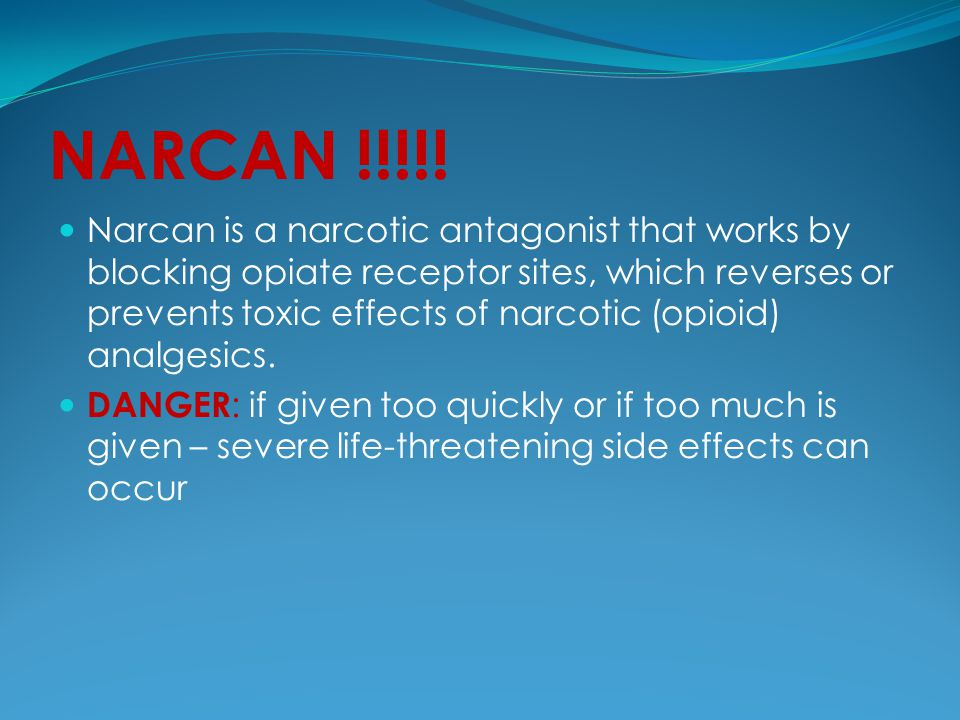 NARCAN !!!!! Narcan is a narcotic antagonist that works by blocking opiate receptor sites, which reverses or prevents toxic effects of narcotic (opioi