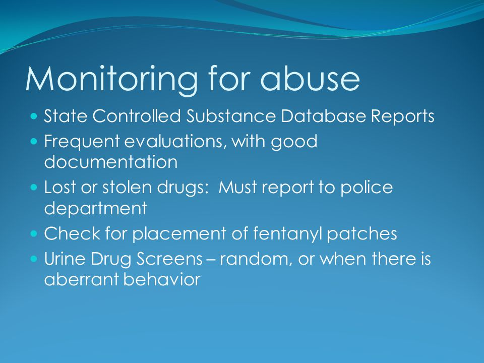 State Controlled Substance Database Reports Frequent evaluations, with good documentation Lost or stolen drugs: Must report to police department Check