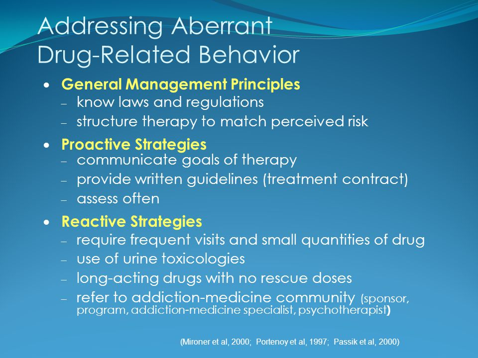 Addressing Aberrant Drug-Related Behavior General Management Principles – know laws and regulations – structure therapy to match perceived risk Proact