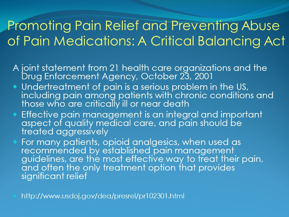 Promoting Pain Relief and Preventing Abuse of Pain Medications: A Critical Balancing Act A joint statement from 21 health care organizations and the D