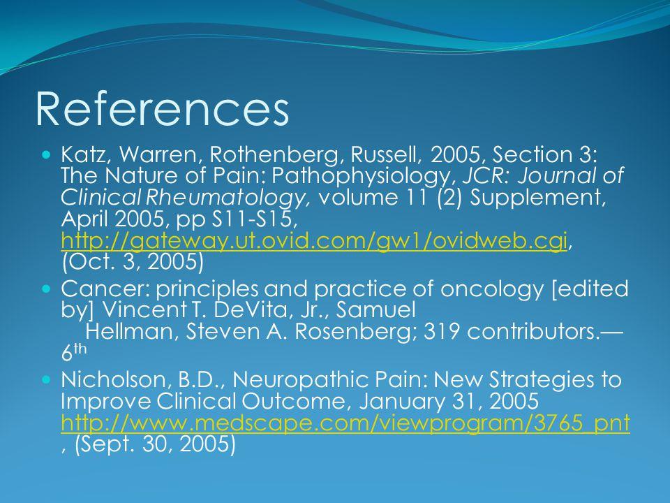 References Katz, Warren, Rothenberg, Russell, 2005, Section 3: The Nature of Pain: Pathophysiology, JCR: Journal of Clinical Rheumatology, volume 11 (