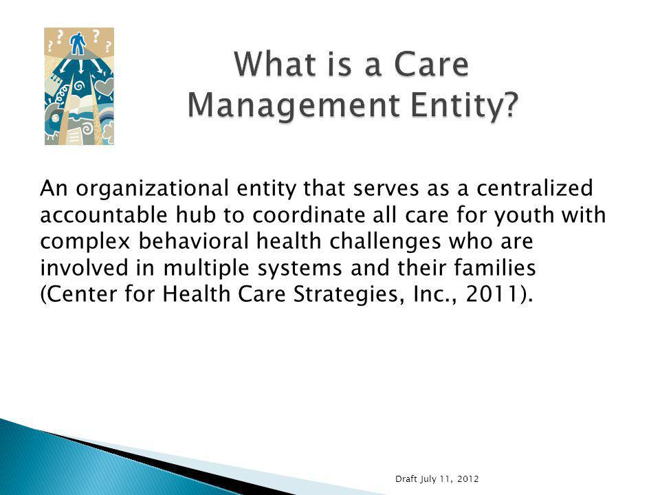 An organizational entity that serves as a centralized accountable hub to coordinate all care for youth with complex behavioral health challenges who are involved in multiple systems and their families (Center for Health Care Strategies, Inc., 2011).