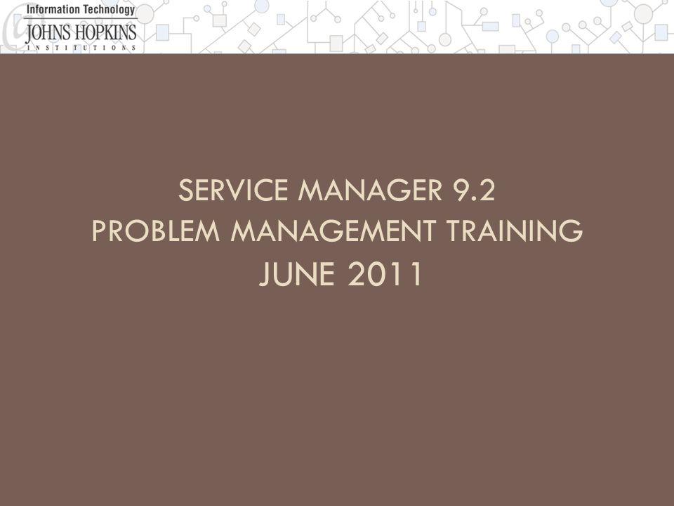 SERVICE MANAGER 9.2 PROBLEM MANAGEMENT TRAINING JUNE 2011