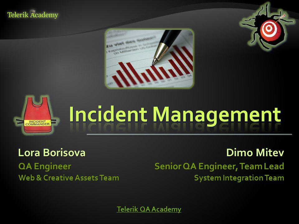 Lora Borisova QA Engineer Web & Creative Assets Team Dimo Mitev Senior QA Engineer, Team Lead System Integration Team Telerik QA Academy Telerik QA Academy