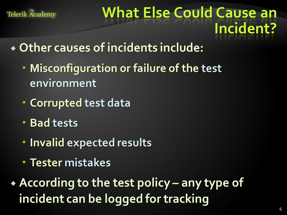 Incident logging or defect reporting are not necessarily happening during testing Incident logging or defect reporting are not necessarily happening during testing Incidents can be logged, reported, tracked, and managed during development and reviews Incidents can be logged, reported, tracked, and managed during development and reviews 7
