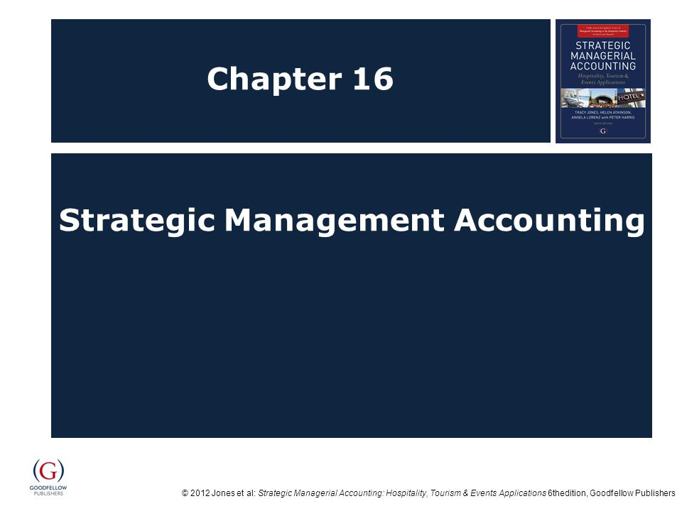 © 2012 Jones et al: Strategic Managerial Accounting: Hospitality, Tourism & Events Applications 6thedition, Goodfellow Publishers Chapter 16 Strategic