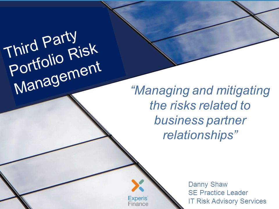 Managing 3 rd Party Risks During a Crisis Experis |, June 201312 Third-Party Arrangements - WHY.