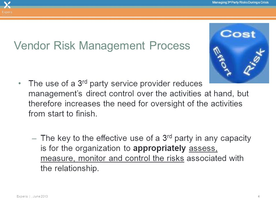 Managing 3 rd Party Risks During a Crisis Experis |, June Vendor Risk Management Process The use of a 3 rd party service provider reduces managements direct control over the activities at hand, but therefore increases the need for oversight of the activities from start to finish.