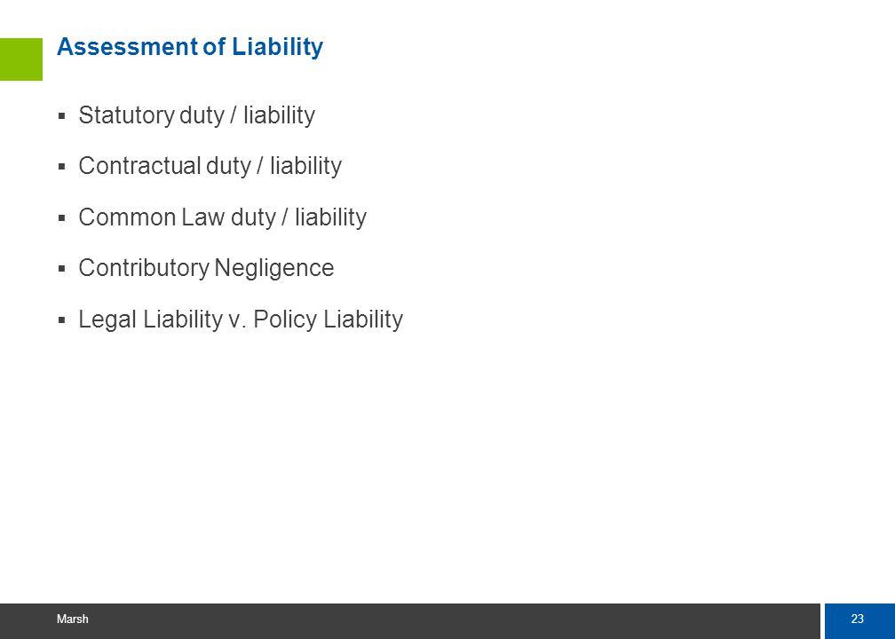 23 Marsh Assessment of Liability Statutory duty / liability Contractual duty / liability Common Law duty / liability Contributory Negligence Legal Liability v.