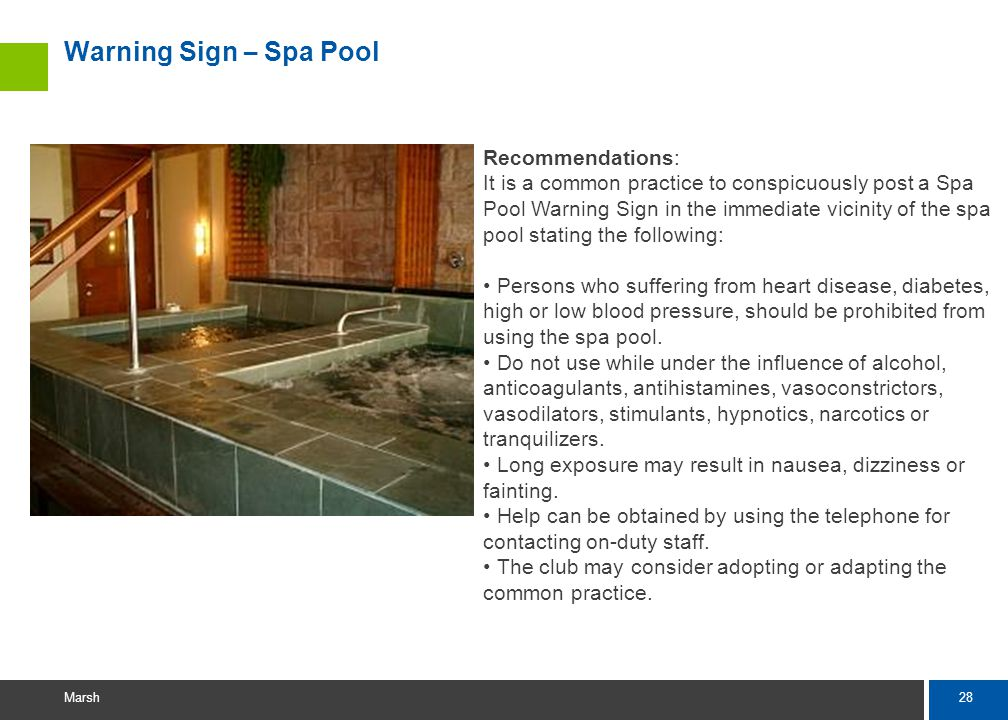 28 Marsh Warning Sign – Spa Pool Recommendations: It is a common practice to conspicuously post a Spa Pool Warning Sign in the immediate vicinity of the spa pool stating the following: Persons who suffering from heart disease, diabetes, high or low blood pressure, should be prohibited from using the spa pool.