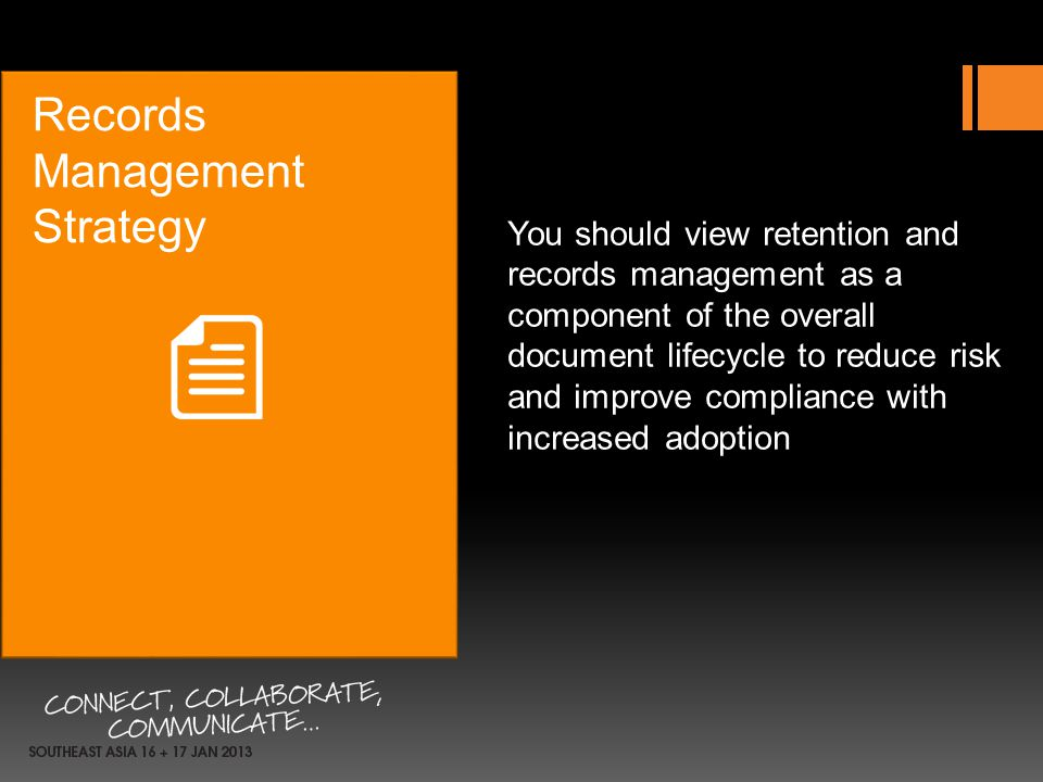Records Management Strategy You should view retention and records management as a component of the overall document lifecycle to reduce risk and impro