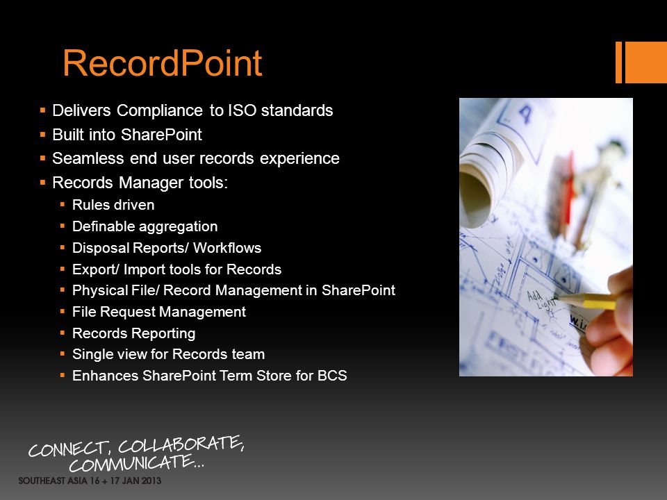 RecordPoint Delivers Compliance to ISO standards Built into SharePoint Seamless end user records experience Records Manager tools: Rules driven Defina
