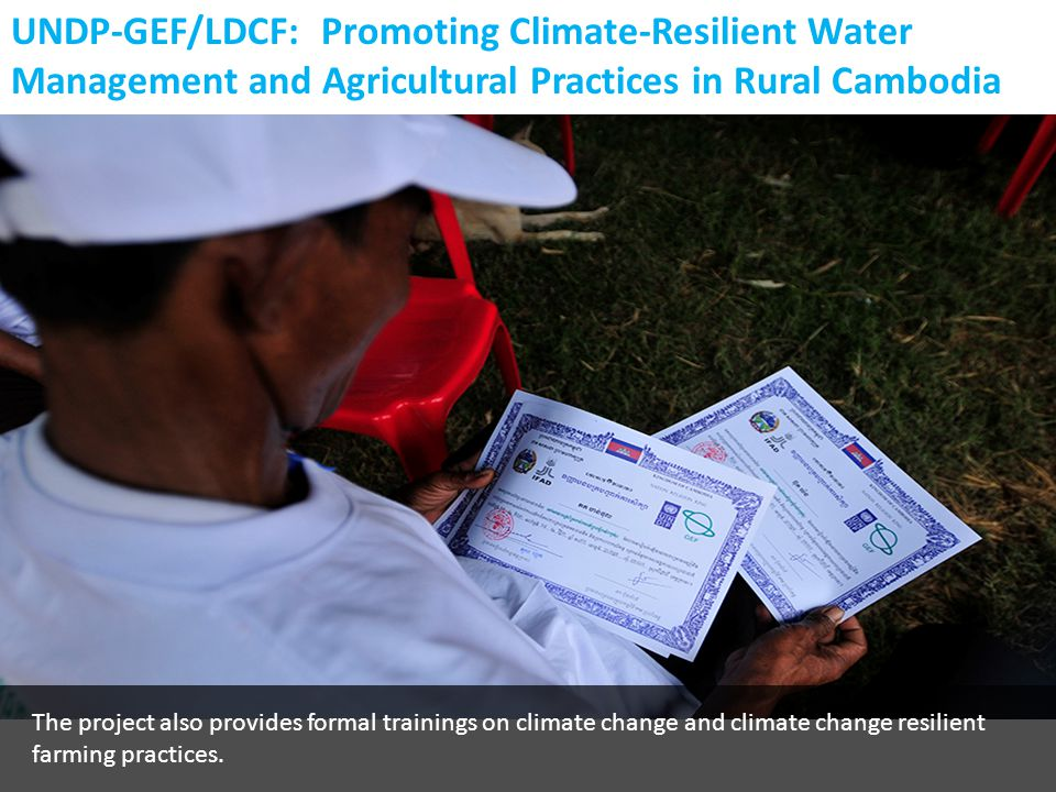 The project also provides formal trainings on climate change and climate change resilient farming practices. UNDP-GEF/LDCF: Promoting Climate-Resilien