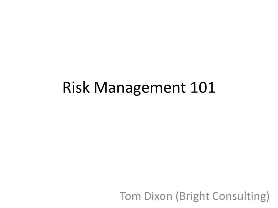 Risk Management 101 Tom Dixon (Bright Consulting)