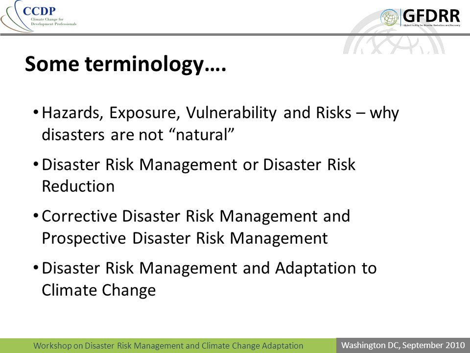 Workshop on Disaster Risk Management and Climate Change Adaptation Washington DC, September 2010 Some terminology….