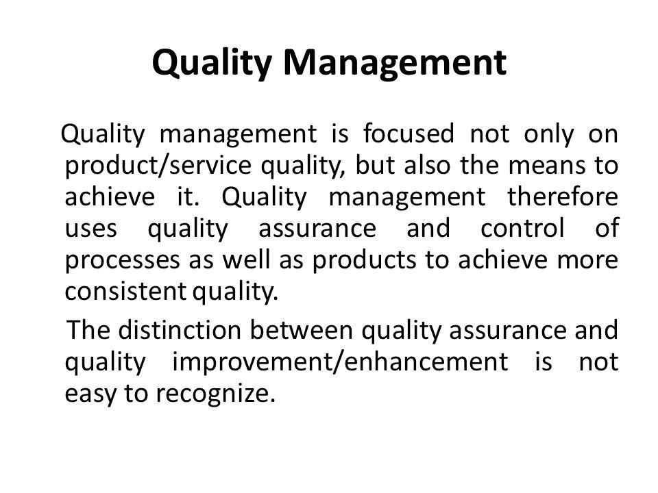 Quality Management Quality management is focused not only on product/service quality, but also the means to achieve it.
