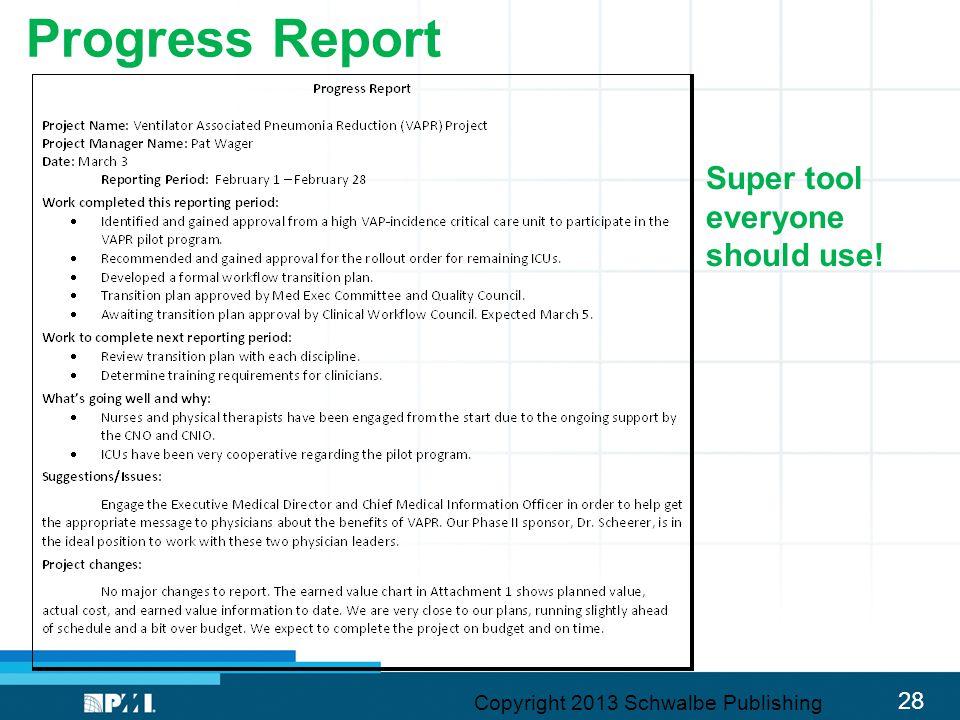 28 Progress Report Super tool everyone should use! Copyright 2013 Schwalbe Publishing