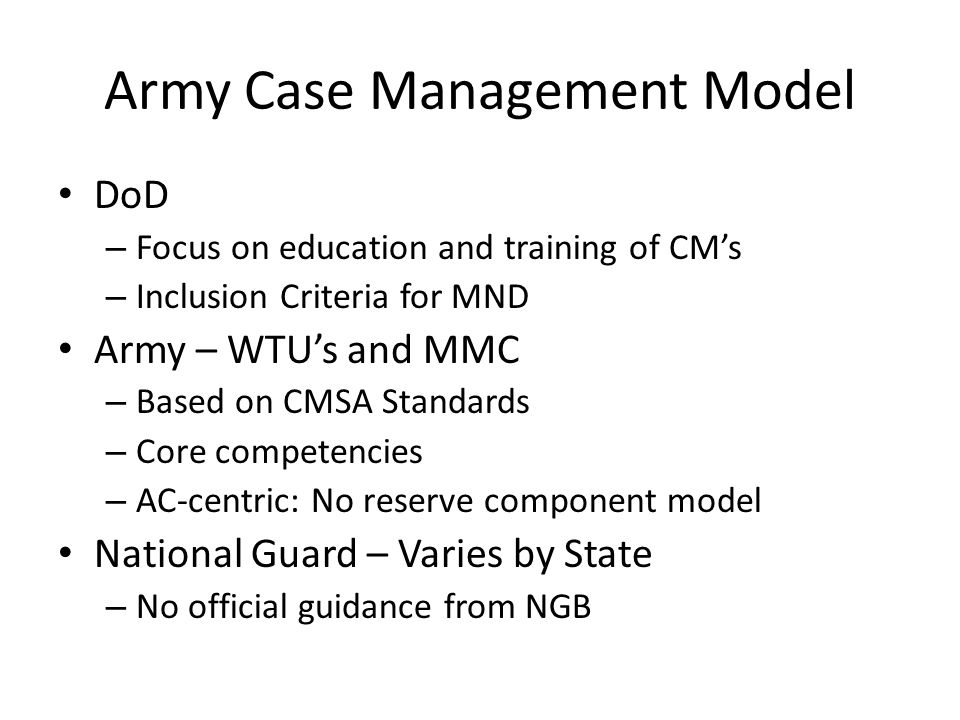 Army Case Management Model DoD – Focus on education and training of CMs – Inclusion Criteria for MND Army – WTUs and MMC – Based on CMSA Standards – C