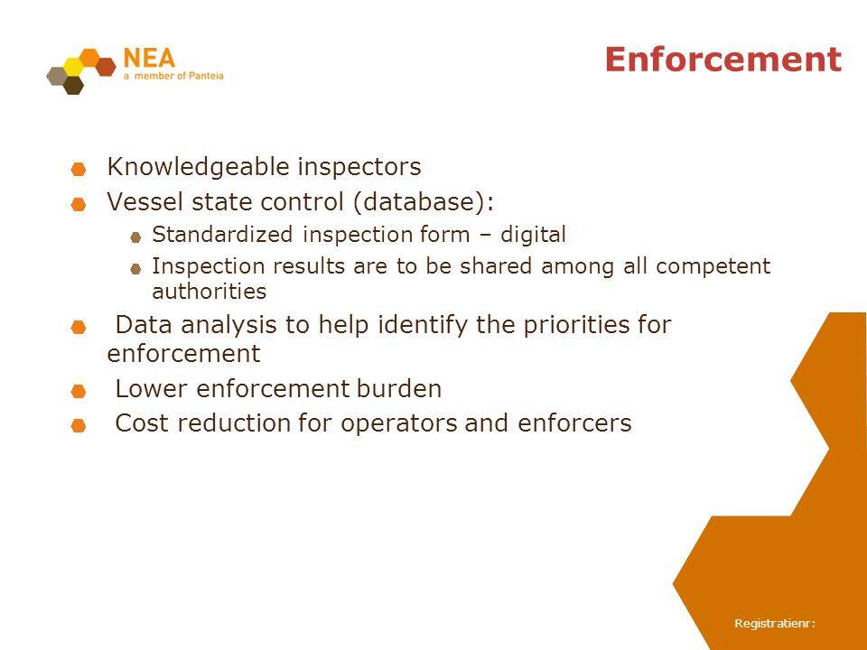 Registratienr: Enforcement Knowledgeable inspectors Vessel state control (database): Standardized inspection form – digital Inspection results are to